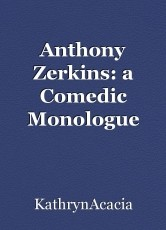 Anthony Zerkins: a Comedic Monologue