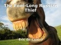 The Foot-Long Russian Thief