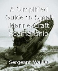 A Simplified Guide to Small Marine Craft Seamanship.