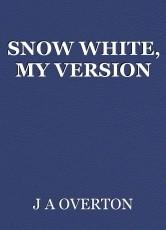 SNOW WHITE, MY VERSION