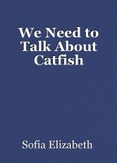 We Need to Talk About Catfish