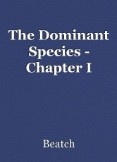 The Dominant Species - Chapter I