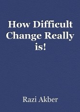 How Difficult Change Really is!