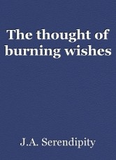 The thought of burning wishes