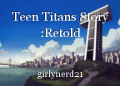 Teen Titans Story :Retold