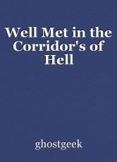 Well Met in the Corridor's of Hell