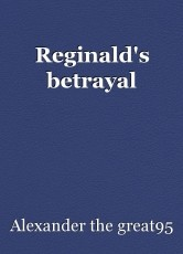 Reginald's betrayal