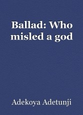 Ballad: Who misled a god