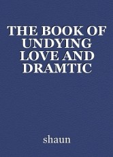 THE BOOK OF UNDYING LOVE AND DRAMTIC LOVE STORY