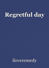 Regretful day