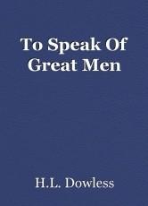 To Speak Of Great Men