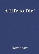 A Life to Die!