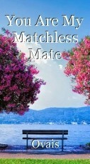 You Are My Matchless Mate
