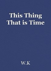 This Thing That is Time