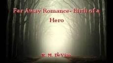 Far Away Romance- Birth of a Hero