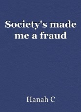 Society's made me a fraud