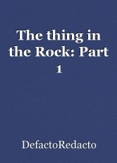 The thing in the Rock: Part 1