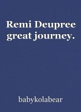 Remi Deupree great journey.