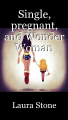 Single, pregnant, and Wonder Woman