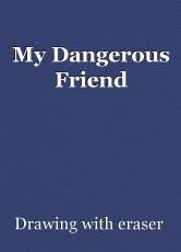 My Dangerous Friend