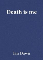 Death is me