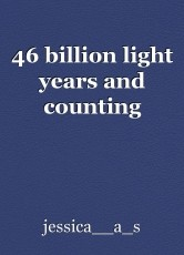 46 billion light years and counting