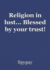 Religion in lust... Blessed by your trust!