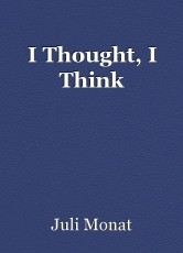I Thought, I Think