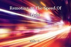Remoting At The Speed Of Light