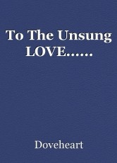 To The Unsung LOVE......