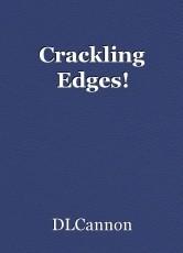 Crackling Edges!