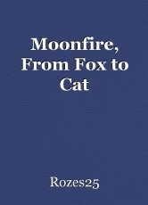 Moonfire, From Fox to Cat