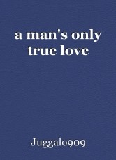 a man's only true love