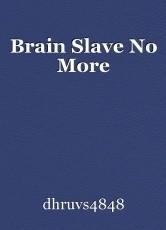 Brain Slave No More