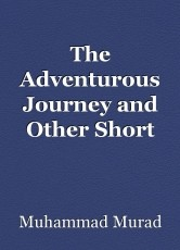 The Adventurous Journey and Other Short Stories By Muhammad Murad and Muhammad Nizam