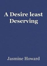 A Desire least Deserving