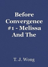 Before Convergence #1 - Melissa And The Author