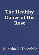 The Healthy Dance of His Rose