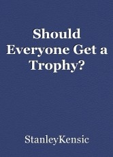 Should Everyone Get a Trophy?