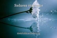 Sadness overcome