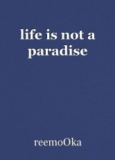 life is not a paradise