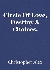 Circle Of Love, Destiny & Choices.