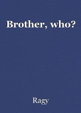 Brother, who?
