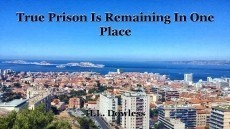 True Prison Is Remaining In One Place