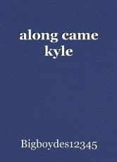along came kyle