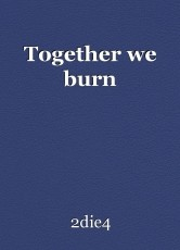 Together we burn