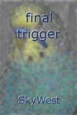 final trigger