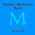Maisie: Birth of a Seer