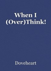 When I (Over)Think!