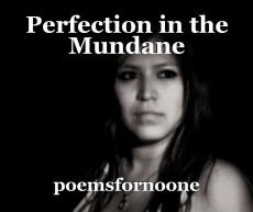 Perfection in the Mundane